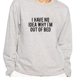 I Have No Idea What I'm Doing Out Of Bed Sweatshirt
