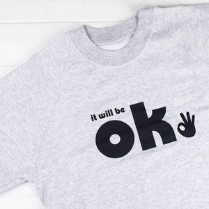 It Will Be Ok Sweatshirt