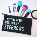 Want The Best For My Eyebrows Make Up Bag