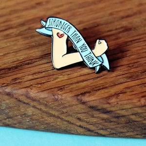25mm Stronger Than You Think Enamel Pin - pins & brooches