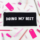 'Doing My Best' Pencil Case