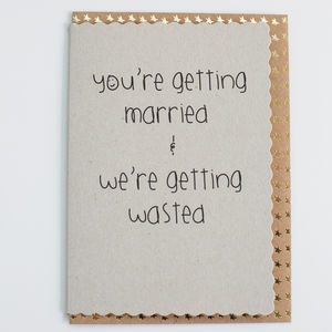 'You're Getting Married And We're Getting Wasted' Card