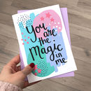 'You Are The Magic In Me' Card