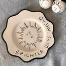 Brighter Days Ahead Hand Painted Scalloped Plate