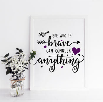 She Who Is Brave Inspirational Quote Print