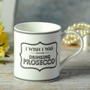 Wish I Was Drinking Prosecco Mug