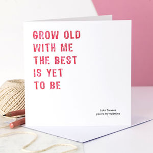Personalised Valentine Card; Grow Old With Me