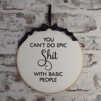You Can't Do Epic Shit Embroidered Embroidery Hoop