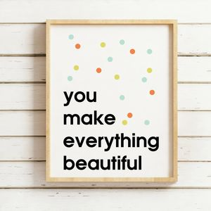 You Make Everything Quote Print - pictures & prints for children