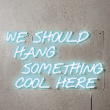 'We Should Hang Something Cool Here' LED Neon Sign