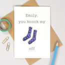 You Knock My Socks Off Anniversary Romantic Card