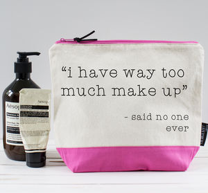 'I Have Way Too Make Up…Said No One Ever' Washbag