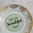 'You Look Beautiful' Upcycled Vintage China Plate