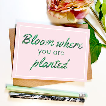'Bloom Where You Are Planted' Greeting Card
