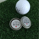Personalised 'You Are My Hole In One' Golf Ball Marker