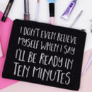 'I Don't Even Believe Myself…' Makeup Bag