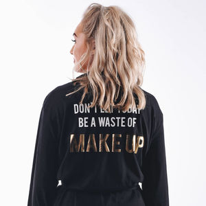 Don't Let Today Be A Waste Of Make Up Dressing Gown