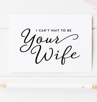 'I Can't Wait To Be Your Wife' Wedding Card