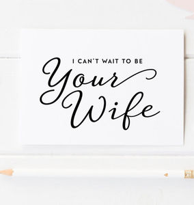 'I Can't Wait To Be Your Wife' Wedding Card - wedding cards