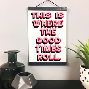 'Good Times Roll' Modern Typography Quote Print