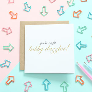 You're A Right Bobby Dazzler, Gold Foil Card - cards & wrap