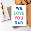 We Love You Daddy Dad Grandad Father's Day Card