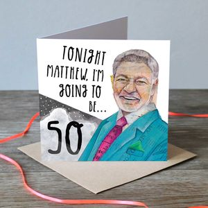 Tonight Matthew… I'm Going To Be 50 - 50th birthday cards
