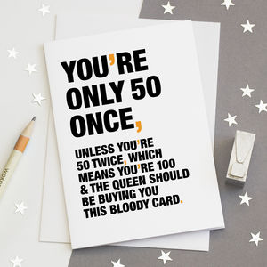 'You're Only 50 Once' Funny 50th Birthday Card - funny cards