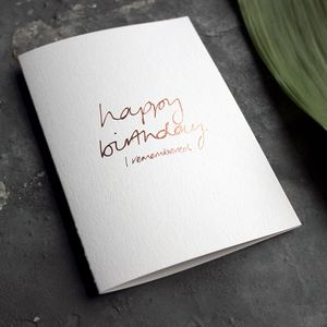 'Happy Birthday I Remembered' Rose Gold Birthday Card