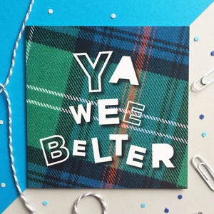 'Ya Wee Belter' Scottish Congratulations Card