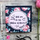 'Will You Be My Matron Of Honour?' Luxury Card