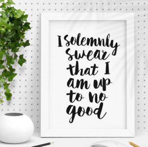 'I Solemnly Swear That I Am Up To No Good' Print - summer sale