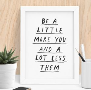 'Be A Little More You' Black And White Typography Print