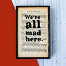 Alice In Wonderland 'We're All Mad Here' Print