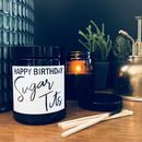 Happy Birthday Sugar Tits Soy Candle