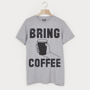 Bring Coffee Men's Slogan T Shirt
