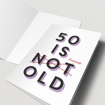 '50 Is Fucking Old' 50th Birthday Card