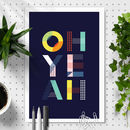 'Oh Yeah' Colourful Typography Print