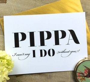 'I Can't Say I Do Without You' Bridesmaid Card - wedding thank you gifts