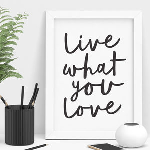 'Live What You Love' Handwritten Print
