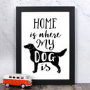 'Home Is Where My Dog Is' Dog Quote Print