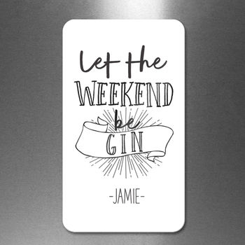 Personalised 'Let The Weekend Be Gin' Magnet