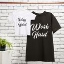 Work Hard, Play Hard T Shirt Set