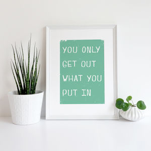 You Only Get Out What You Put In Giclee Print