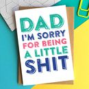 Dad I'm Sorry Being A Little Shit Greeting Card