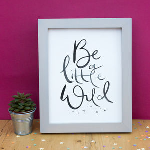 Be A Little Wild Brush Lettering Print