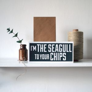 I'm The Seagull To Your Chips