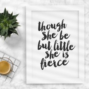 'Though She Be But Little' Black And White Print