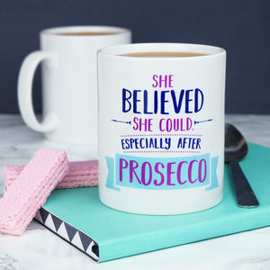 She Believed She Could, Especially After Prosecco Mug - 21st birthday gifts