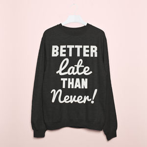 Better Late Than Never Women's Slogan Sweatshirt - jumpers